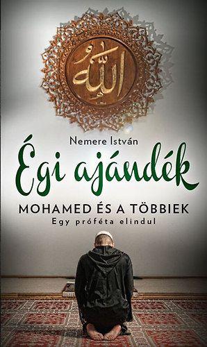 Égi ajándék - Mohamed és a többiek - Nemere István pdf epub