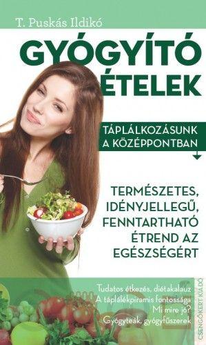 T. Puskás Ildikó - Gyógyító ételek