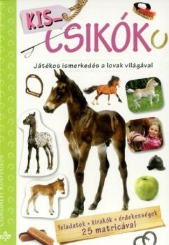 Kis csikók - Játékos ismerkedés a lovak világával - Bogos Katalin |