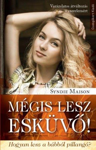 Mégis lesz esküvő! - Syndie Maison pdf epub