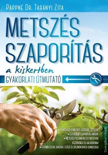 Metszés és szaporítás a kertben - Pappné dr. Tarányi Zita |
