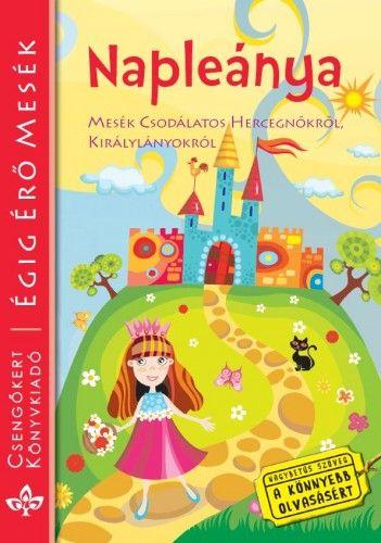Napleánya - Mesék csodálatos hercegnőkről, királylányokról