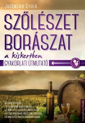 Szőlészet és borászat a kiskertben - Jacsmenik Gyula |