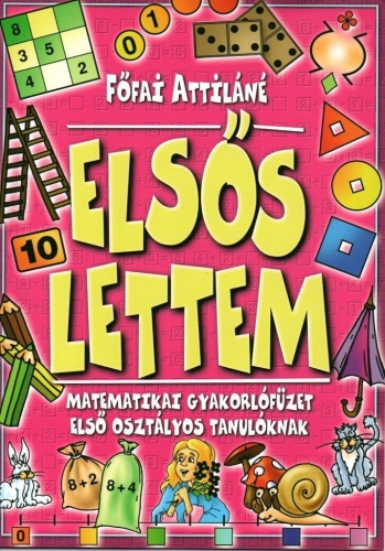 Elsős lettem - Matematikai gyakorlófüzet első osztályos tanulóknak - Főfai Attiláné |