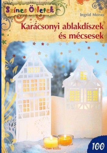 Karácsonyi ablakdíszek és mécsesek - Színes Ötletek 100. - Ingrid Moras |