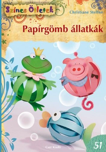 Papírgömb állatkák - Színes Ötletek 51. - 2. kiadás - Christiane Steffan |