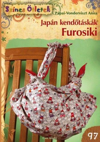 Japán kendőtáskák. Furosiki - Színes Ötletek 97. - Pápai-Vonderviszt Anna pdf epub