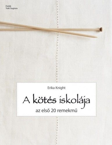 A kötés iskolája - Az első 20 remekmű - Erika Knight |