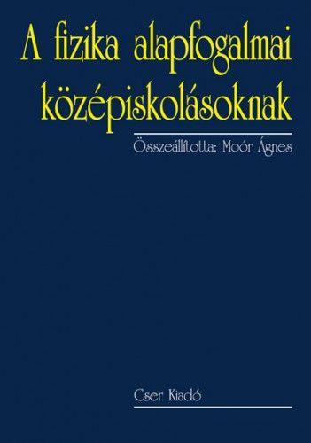 A fizika alapfogalmai középiskolásoknak - 2., bővített kiadás