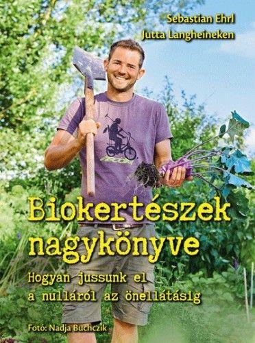 Biokertészek nagykönyve - Sebastian Ehrl |