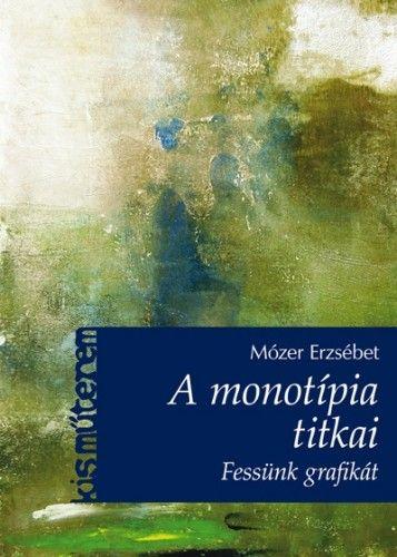 A monotípia titkai - Fessünk grafikát! - Mózer Erzsébet pdf epub