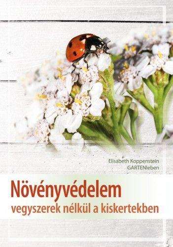 Növényvédelem vegyszerek nélkül a kiskertekben - Elisabeth Koppenstein pdf epub