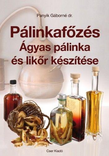 Pálinkafőzés - Ágyas pálinka és likőr készítése - Javított kiadás