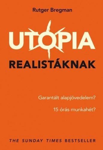 Utópia realistáknak - Rutger Bregman |