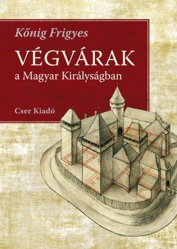 Végvárak a Magyar Királyságban - Kőnig Frigyes pdf epub