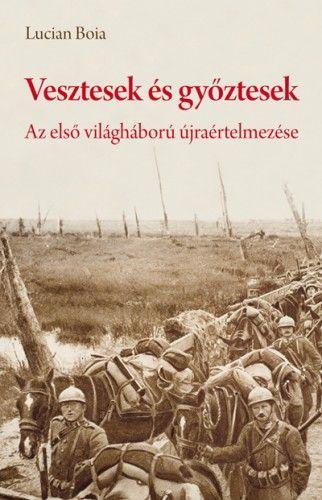 Vesztesek és győztesek - Az első világháború újraértelmezése - Lucian Boia pdf epub