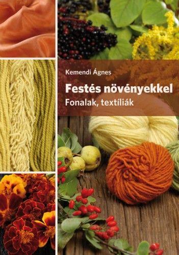 Festés növényekkel. Fonalak, textíliák - Kemendi Ágnes pdf epub