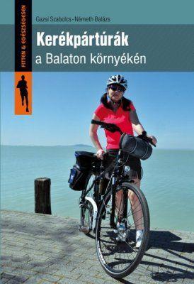 Kerékpártúrák a Balaton környékén - Gazsi Szabolcs pdf epub