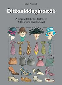 Öltözékkiegészítők - A kiegészítők képes története 2000 színes illusztrációval