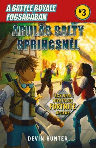 A Battle Royale fogságában 3. - Árulás Salty Springsnél - Egy nem hivatalos Fortnite regény