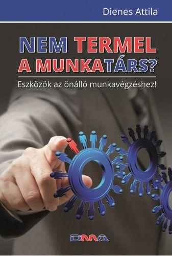 Nem termel a munkatárs? - Dienes Attila pdf epub