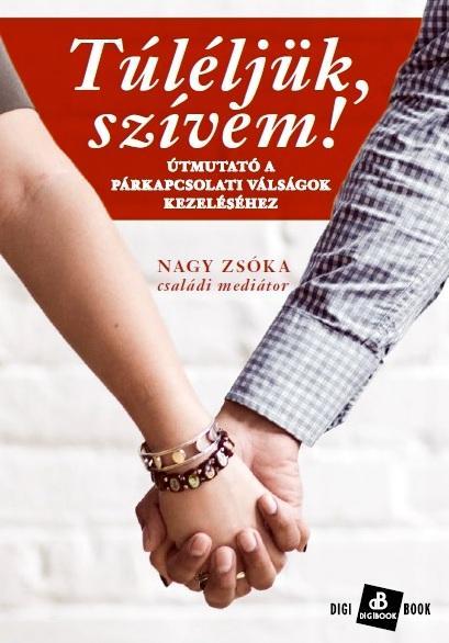 Túléljük, szívem! - Útmutató a párkapcsolati válságok kezeléséhez - Bujtor László pdf epub