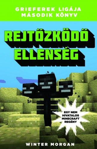 Rejtőzködő ellenség - Grieferek ligája második könyv - Egy nem hivatalos Minecraft regény - Winter Morgan |