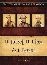 II. József, II. Lipót és I. Ferenc - Magyar királyok és uralkodók 25. kötet