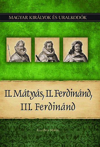 II. Mátyás, II. Ferdinánd, III. Ferdinánd - Magyar királyok és uralkodók 16. kötet - Kiss-Béry Miklós |
