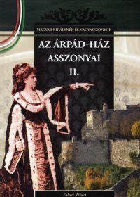 Az Árpád-ház asszonyai II. - Falvai Róbert |