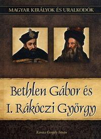 Bethlen Gábor és I. Rákóczi György - Magyar királyok és uralkodók 20. kötet