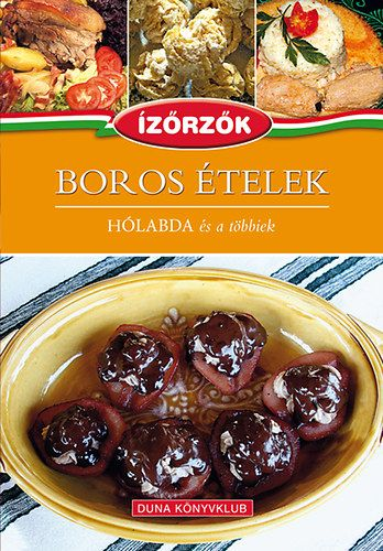 Boros ételek - Hólabda és a többiek - Ízőrzők 8. - Róka Ildikó |