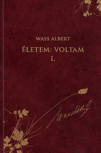 Életem: Voltam I. - Önéletrajzi írások - Wass Albert művei 48. kötet