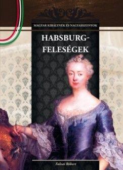 Habsburg-feleségek - Magyar királynék és nagyasszonyok 11.