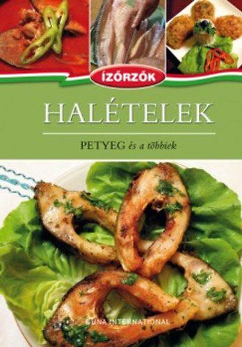 Halételek - Petyeg és a többiek - Ízőrzők szakácskönyvsorozat 2. kötete