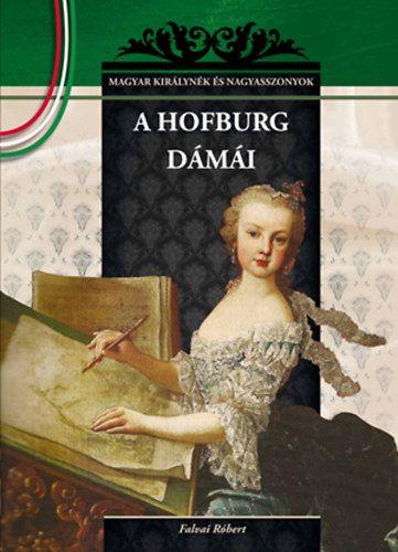 A Hofburg dámái - MAGYAR KIRÁLYNÉK ÉS NAGYASSZONYOK 19.