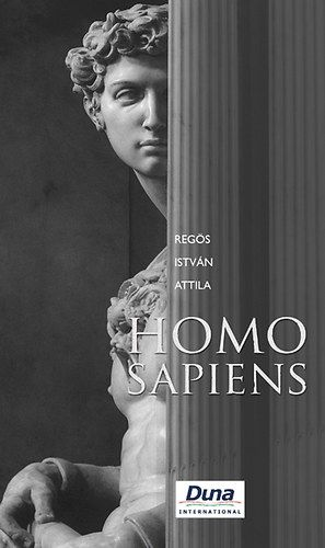 Homo Sapiens - Egy reményteli tragédia minden reményvesztett kornak - Regős István Attila pdf epub