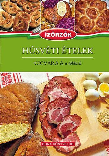 Húsvéti ételek - Cicvara és a többiek - Ízőrzők sorozat 6. kötet - Róka Ildikó pdf epub