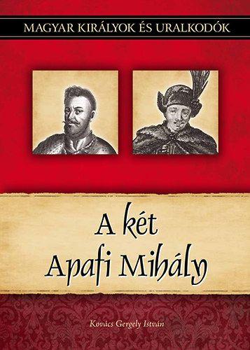 A két Apafi Mihály - Magyar királyok és uralkodók 22. kötet - Kovács Gergely István |