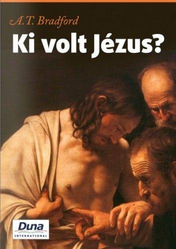 Ki volt Jézus? - A. T. Bradford pdf epub