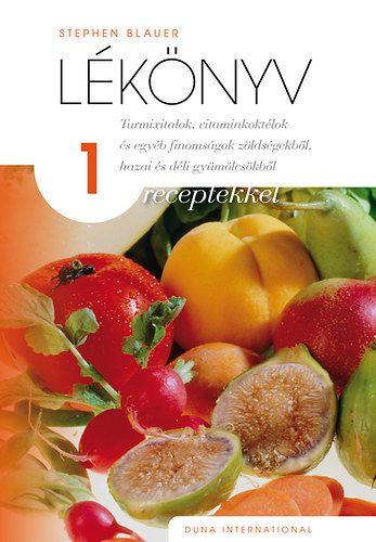 Lékönyv 1 - receptekkel - Turmixitalok, vitaminkoktélok és egyéb finomságok zöldségekből, hazai és déli gyümölcsökből - Stephen Blauer pdf epub