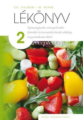 Lékönyv 2 - receptekkel - Egészségjavító, méregtelenítő, fiatalító és karcsúsító kúrák zöldség- és gyümölcslevekkel