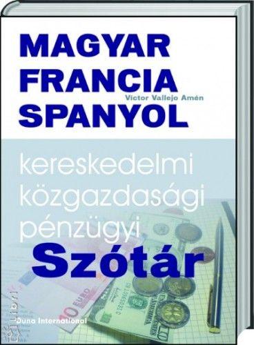 Magyar - Francia - Spanyol kereskedelmi, közgazdasági és pénzügyi szótár