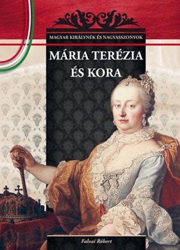 Mária Terézia és kora - Magyar királynék és nagyasszonyok 17. - Falvai Róbert pdf epub