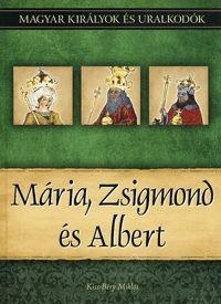 Mária, Zsigmond és Albert - Magyar királyok és uralkodók 11. kötet