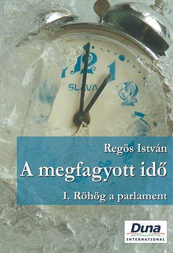 A megfagyott idő I. - Röhög a parlament - Regös István |