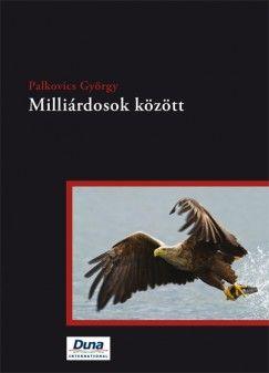 Milliárdosok között - Palkovics György pdf epub