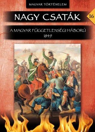 Nagy csaták 16. kötet - A magyar függetlenségi háború 1849