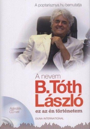 A nevem B. Tóth László - Ez az én történetem - Ajándék CD-vel