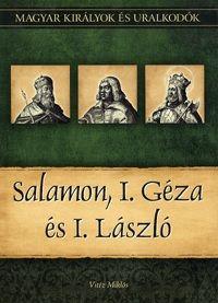 Salamon, I. Géza és I. László - Magyar királyok és uralkodók 4. kötet - Vitéz Miklós pdf epub